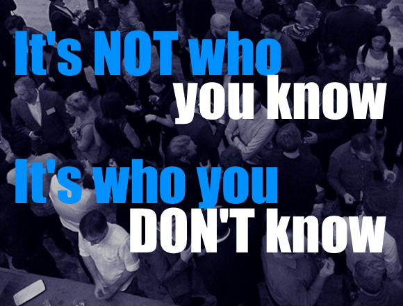 It's not who you know It's who you don't know